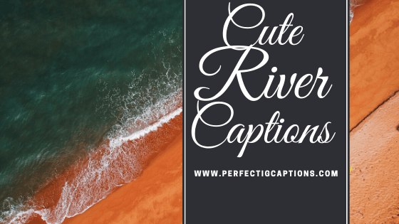 Cute-River-Captions-for-Instagram