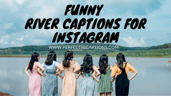 Funny-River-Captions-For-Instagram
