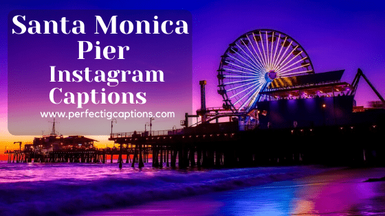 Santa-Monica-Pier-Captions-For-Instagram