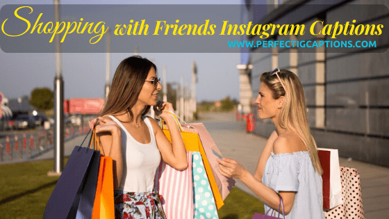 Shopping-with-Friends-Instagram-Captions